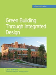 Green Building Through Integrated Design (GreenSource Books) - LSC LS4(EDMC) VSXML Ebook Green Building Through Integrated Design (GreenSource Books) ebook by Jerry Yudelson
