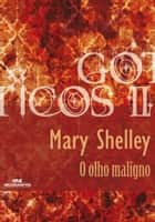 O Olho Maligno ebook by Mary Shelley, Domingos Demasi