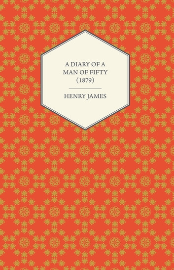 A Diary of a Man of Fifty (1879) ebook by Henry James
