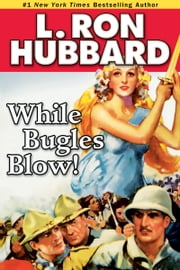 While Bugles Blow! ebook by L. Ron Hubbard