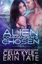 Alien Commander's Chosen ebook by Celia Kyle, Erin Tate