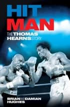 Hit Man - The Thomas Hearns Story ebook by Brian Hughes, Damian Hughes