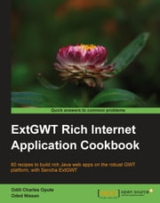 ExtGWT Rich Internet Application Cookbook ebook by Odili Charles Opute , Oded Nissan