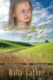 The Song of the Lark (Middleton Classics) ebook by Willa Cather