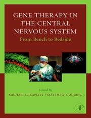 Gene Therapy of the Central Nervous System: From Bench to Bedside ebook by Michael G. Kaplitt,Matthew During
