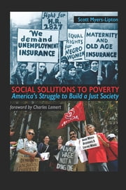 Social Solutions to Poverty - America's Struggle to Build a Just Society ebook by Scott Myers-Lipton,Charles C. Lemert