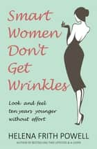Ciao bella ebook by helena frith powell 9781906142513 rakuten kobo smart women dont get wrinkles look and feel ten years younger without effort fandeluxe Ebook collections