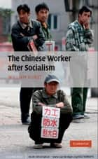 The Chinese Worker after Socialism ebook by William Hurst