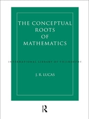 Conceptual Roots of Mathematics ebook by J.R. Lucas