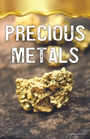 Precious Metals - Super Science Facts - Physical Science ebook by Lydia Lukidis