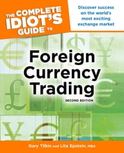 The Complete Idiot's Guide to Foreign Currency Trading, 2E ebook by Gary Tilkin,Lita Epstein MBA