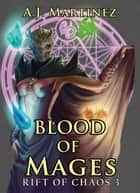 Blood of Mages - Rift of Chaos, #3 ebook by AJ Martinez