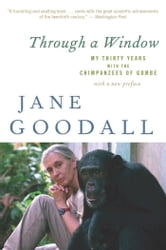 Through a Window - My Thirty Years with the Chimpanzees of Gombe ebook by Jane Goodall