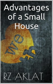 Advantages of a Small House ebook by RZ Aklat