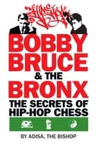 Bobby, Bruce & the Bronx: The Secrets of Hip-Hop Chess ebook by Adisa The Bishop