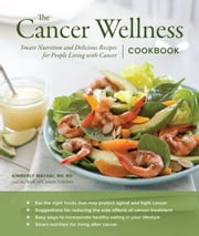 The Cancer Wellness Cookbook - Smart Nutrition and Delicious Recipes for People Living with Cancer ebook by Kimberly Mathai, MS,RD,CDE,Olivia Brent,Julie Hopper