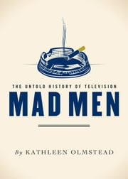 Mad Men - The Untold History of Television ebook by Kathleen Olmstead