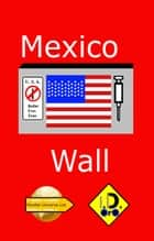 Mexico Wall ( English Edition with Bonus 中国版, हिंदी संस्करण, & لنسخة العربية) eBook by I. D. Oro