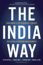 The India Way - How India's Top Business Leaders Are Revolutionizing Management ebook by Peter Cappelli,Harbir Singh,Jitendra Singh,Michael Useem