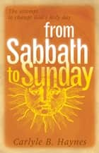 From Sabbath to Sunday ebook by Carlyle B. Haynes