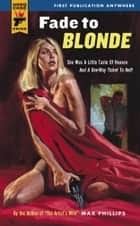 Fade to Blonde ebook by Max Phillips