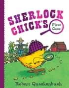 Sherlock Chick's First Case ebook by Robert Quackenbush, Robert Quackenbush