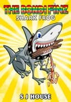 The Bondi Finz™ Shark Frog ebook by S J House, Zoran Zlaticanin