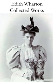 Collected Works of Edith Wharton (31 books in one volume) ebook by Edith Wharton
