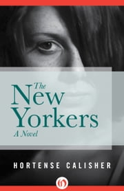 The New Yorkers - A Novel ebook by Hortense Calisher