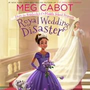 Royal Wedding Disaster: From the Notebooks of a Middle School Princess audiobook by Meg Cabot
