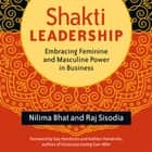 Shakti Leadership - Embracing Feminine and Masculine Power in Business audiobook by Nilima Bhat, Raj Sisodia