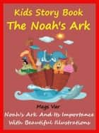 Kids Story Book Noahs Ark: The Noahs Ark And Its Importance ebook by Megs Var