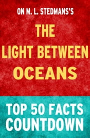 The Light Between Oceans: Top 50 Facts Countdown ebook by TK Parker