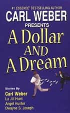 A Dollar And a Dream ebook by Carl Weber, Angel M. Hunter, Dwayne S. Joseph,...