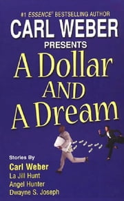 A Dollar And a Dream ebook by Carl Weber,Angel M. Hunter,Dwayne S. Joseph,La Jill Hunt