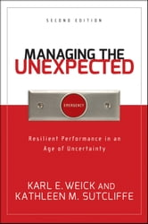 Managing the Unexpected - Resilient Performance in an Age of Uncertainty ebook by Karl E. Weick,Kathleen M. Sutcliffe