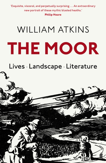 The Moor - Lives Landscape Literature ebook by William Atkins