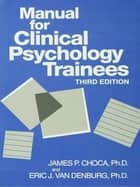 Manual For Clinical Psychology Trainees ebook by James P. Choca,Eric J. Van Denburg