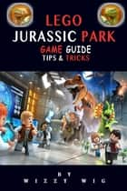 Lego Jurassic Park Game Guide - Tips & Tricks ebook by Wizzy Wig