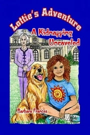 Lottie's Adventure: A Kidnapping Unraveled ebook by Barbara Frances