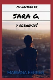 Mi Nombre es Sara G. Y Sobreviví: Short Novels in Spanish for Intermediate Level Speakers - Easy Books in Spanish, #2 ebook by Mariana Ferrer