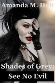 Shades of Grey III: See No Evil (Book Three in the Shades of Grey Series) ebook by Amanda M. Holt