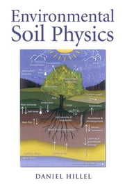 Environmental Soil Physics - Fundamentals, Applications, and Environmental Considerations ebook by Daniel Hillel