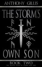 The Storm's Own Son: Book Two ebook by Anthony Gillis