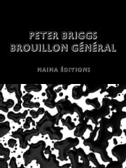 Peter Briggs - Brouillon général - Catalogue de l'exposition rétrospective de Peter Briggs ebook by Peter Briggs, Christian Bonnefoi, Erin Manning