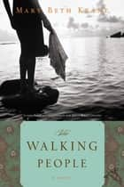 The Walking People - A Novel ebook by Mary Beth Keane