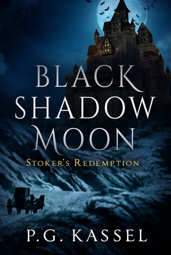 Black Shadow Moon - Stoker's Redemption ebook by P.G. Kassel