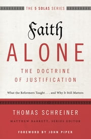 Faith Alone---The Doctrine of Justification - What the Reformers Taught...and Why It Still Matters ebook by Thomas R. Schreiner,Matthew Barrett