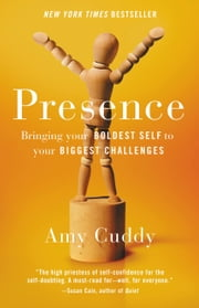 Presence - Bringing Your Boldest Self to Your Biggest Challenges ebook by Amy Cuddy