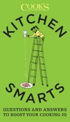 Kitchen Smarts - Questions and Answers to Boost Your Cooking IQ ebook by Cook's Illustrated